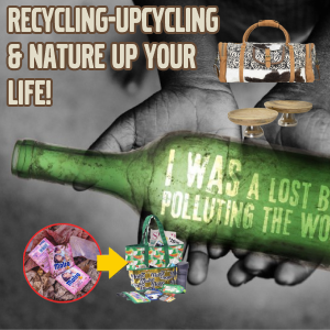 Recycling/ Upcycling & Nature up your life!