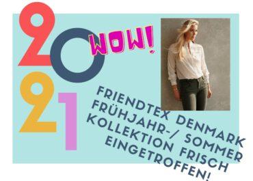 Die Friendtex Denmark Frühjahr- /Sommerkollektion ist eingetroffen!